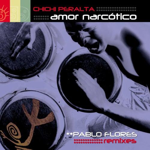 Amor Narcotico (Pablo Flores Remixes) de Chichi Peralta
