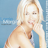 To Get To You / Greatest Hits Collection by Lorrie Morgan