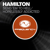 Send 'em to Hell / Hopelessly Addicted by Hamilton