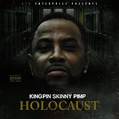 Holocaust by Kingpin Skinny Pimp