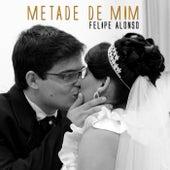 Metade de Mim by Felipe Alonso