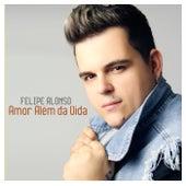 Amor Além da Vida by Felipe Alonso