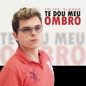 Te Dou Meu Ombro by Felipe Alonso