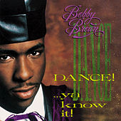 Dance!...Ya Know It by Bobby Brown