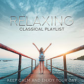 Relaxing Classical Playlist: Keep Calm and Enjoy Your Day van Various Artists