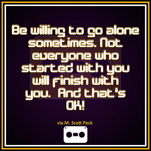 Be Willing to go Alone SomeTimes by Pollie Pop