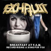 Breakfast at 5 AM / Record Rising: A Song for You von Exhaust