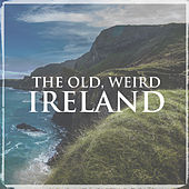 The Old, Weird Ireland by Various Artists