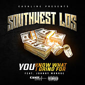 You Know What I Grind For by Southwest Los