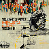 Controlling Your Allegiance - The Remix EP de The Japanese Popstars