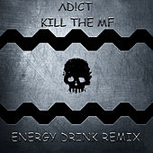 Kill The MF - Energy drink Remix de ADICT