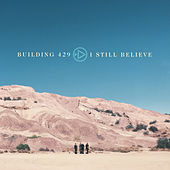 I Still Believe by Building 429
