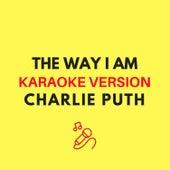 The Way I Am (Originally by Charlie Puth - Karaoke Version) by JMKaraoke