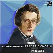 Polish Composers: Frederic Chopin Preludes by Classical Piano 101