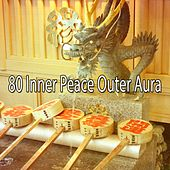 80 Inner Peace Outer Aura von Lullabies for Deep Meditation