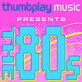 Thumbplay Music Presents: The 80's by Various Artists