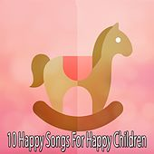 10 Happy Songs For Happy Children by Canciones Infantiles