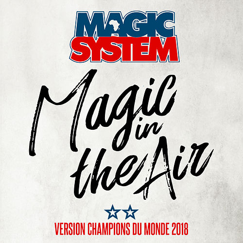 Magic In The Air (feat. Ahmed Chawki) (Version Champions du Monde 2018) de Magic System