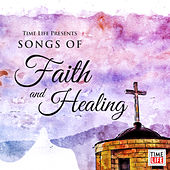 Time Life's Songs of Faith and Healing by Various Artists