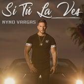 Si tú la ves by Nyno Vargas