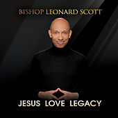 Jesus Love Legacy von Bishop Leonard Scott