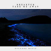 Take Me Away by Breaktur