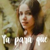 Ya para qué de Laura Naranjo