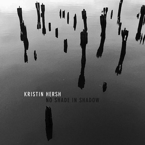 No Shade In Shadow by Kristin Hersh