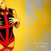 Blow This Place Up by Dj tomsten