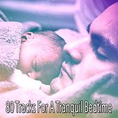 80 Tracks For A Tranquil Bedtime von Best Relaxing SPA Music