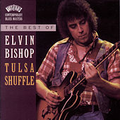 Tulsa Shuffle: The Best Of Elvin Bishop by Elvin Bishop