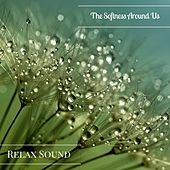 The Softness Around Us by Relax Sound