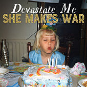 Devastate Me by She Makes War