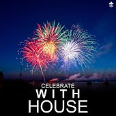 Celebrate with House by Various Artists