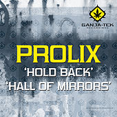 Hold Back / Hall of Mirrors by Prolix