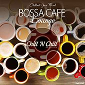 Bossa Cafe Lounge (Chillout Your Mind) by Various Artists