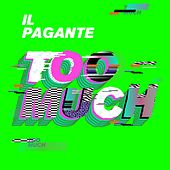 Too Much by Il Pagante