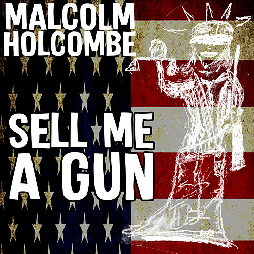 Sell Me a Gun by Malcolm Holcombe