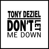 Don't Let Me Down by Tony Deziel