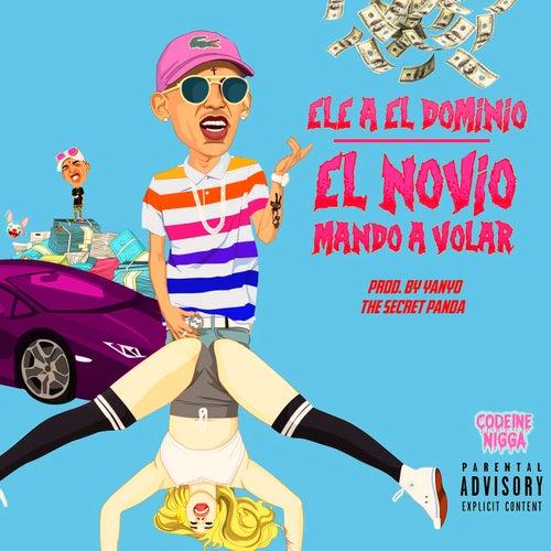 El Novio Mando a Volar by Ele A El Dominio