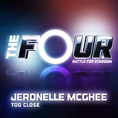 Too Close (The Four Performance) von JeRonelle McGhee