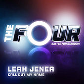 Call Out My Name (The Four Performance) by Leah Jenea