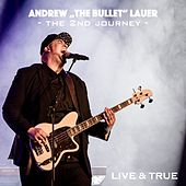 Live & True by Andrew The Bullet Lauer