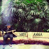 Hey Anna by Bruno Giacomazzi