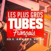 Les plus gros tubes français des années 80, 90 by Various Artists