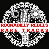 Rockabilly Rebels: Rare Tracks by Various Artists