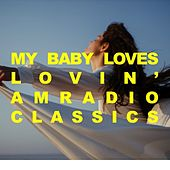 My Baby Loves Lovin': AM Radio Classics by Various Artists