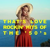 That's Love! Rockin' Hits of the '50s by Various Artists