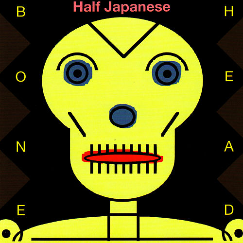 Bone Head by Half Japanese