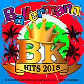 Ballermann BK Hits 2018 (XXL Mallorca Party im Mallorcastyle auf auf Mama Mallorca und der DJ macht den Schlager lauda) von Various Artists